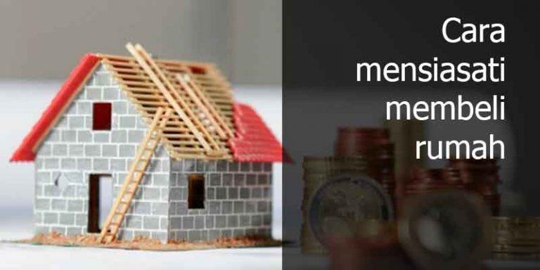 Cara mensiasati membeli rumah agar tidak berat biayanya